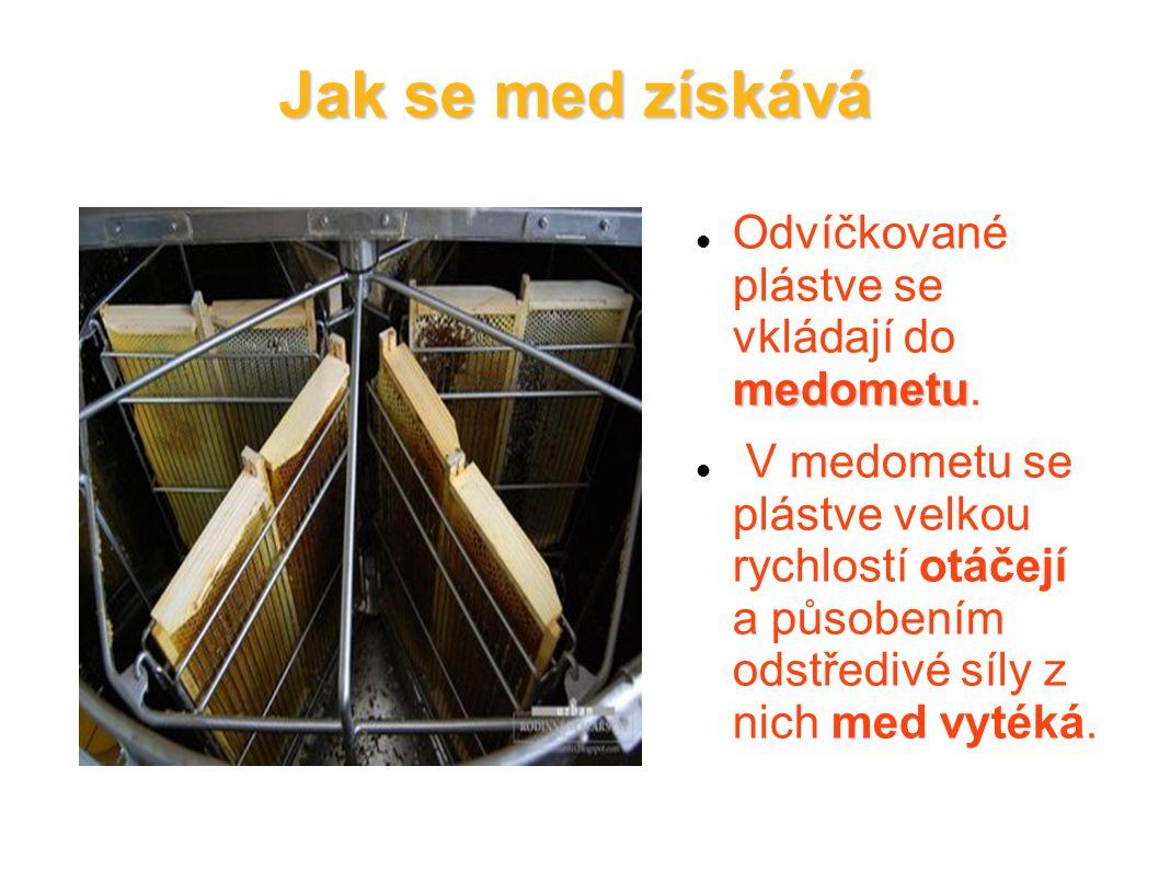 medometu Odvíčkované plástve se vkládají do medometu. V medometu se plástve velkou rychlostí otáčejí a působením odstředivé síly z nich med vytéká. Ja
