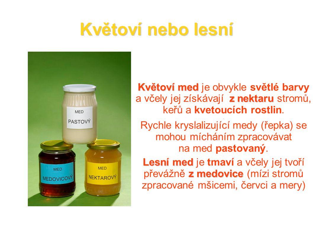 Květoví nebo lesní Květoví med z nektaru Lesní med z medovice Květoví med je obvykle světlé barvy a včely jej získávají z nektaru stromů, keřů a kveto