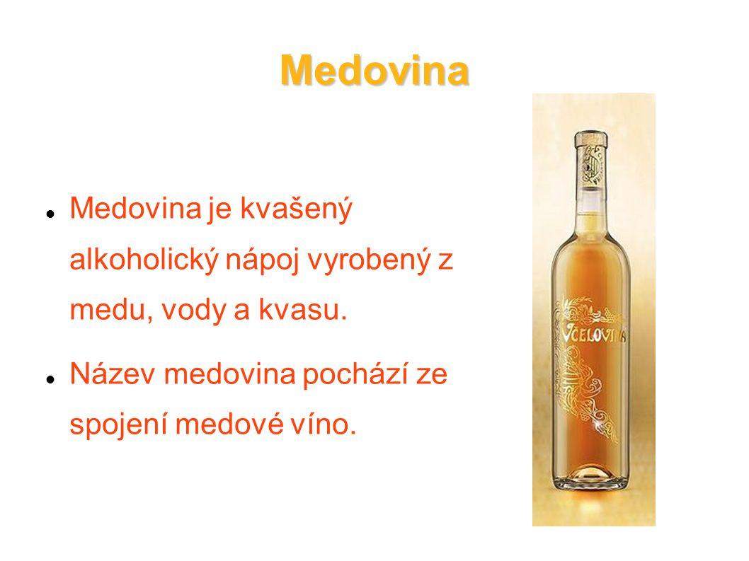 Medovina Medovina je kvašený alkoholický nápoj vyrobený z medu, vody a kvasu. Název medovina pochází ze spojení medové víno.