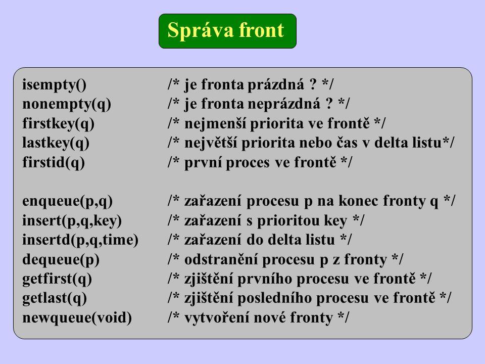 isempty()/* je fronta prázdná . */ nonempty(q) /* je fronta neprázdná .