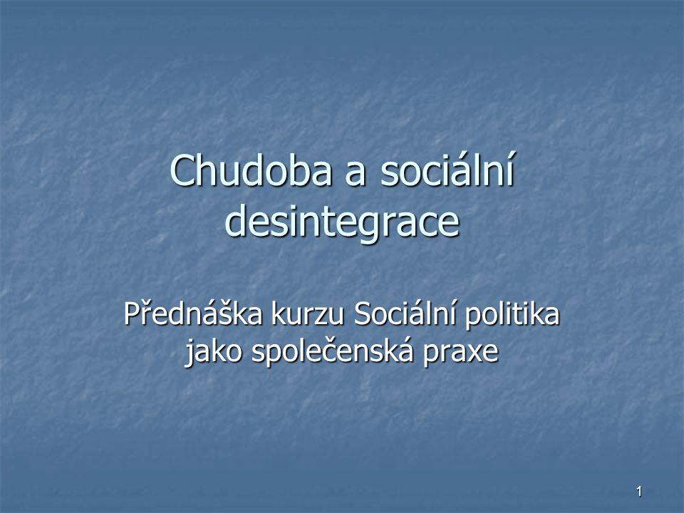1 Chudoba a sociální desintegrace Přednáška kurzu Sociální politika jako společenská praxe