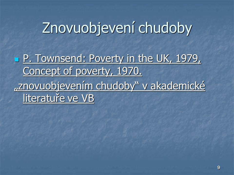 9 Znovuobjevení chudoby P. Townsend: Poverty in the UK, 1979, Concept of poverty, 1970. P. Townsend: Poverty in the UK, 1979, Concept of poverty, 1970
