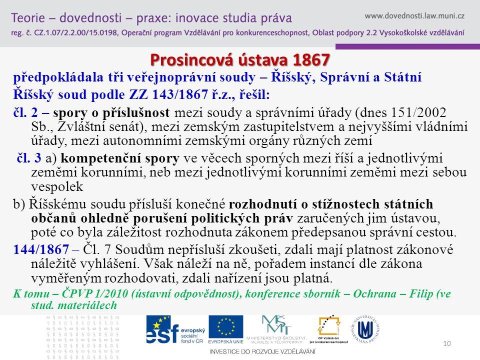 Prosincová ústava 1867 předpokládala tři veřejnoprávní soudy – Říšský, Správní a Státní Říšský soud podle ZZ 143/1867 ř.z., řešil: čl.
