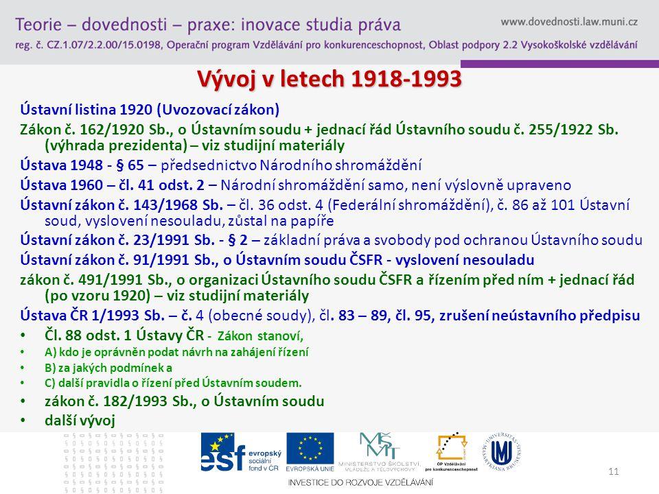 Vývoj v letech 1918-1993 Ústavní listina 1920 (Uvozovací zákon) Zákon č.