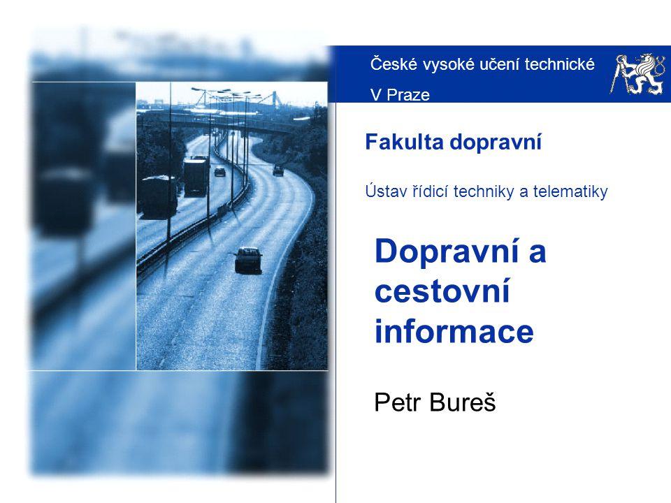 České vysoké učení technické V Praze Fakulta dopravní Ústav řídicí techniky a telematiky Dopravní a cestovní informace Petr Bureš