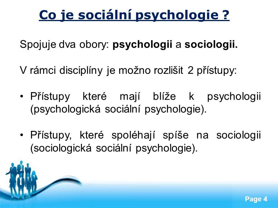 Free Powerpoint Templates Page 4 Co je sociální psychologie ? Spojuje dva obory: psychologii a sociologii. V rámci disciplíny je možno rozlišit 2 přís