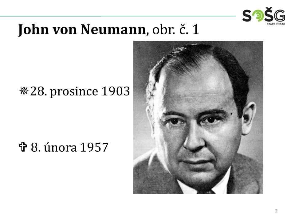 John von Neumann, obr. č. 1  28. prosince 1903  8. února 1957 2