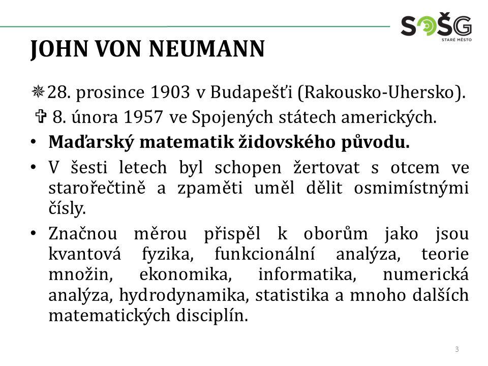 JOHN VON NEUMANN  28. prosince 1903 v Budapešťi (Rakousko-Uhersko).
