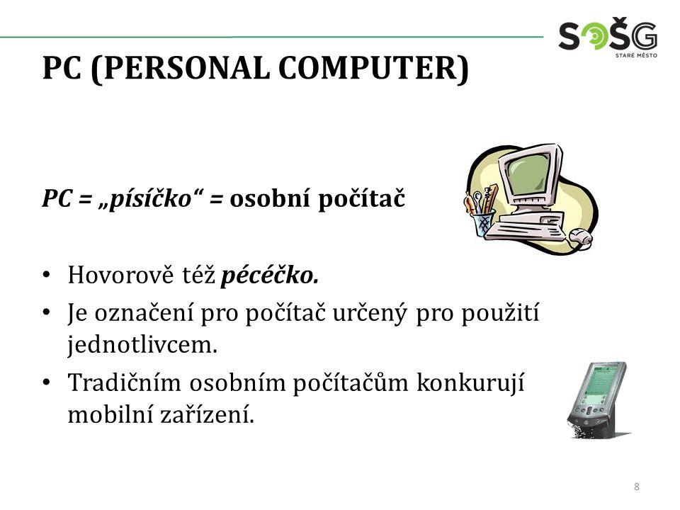 """PC (PERSONAL COMPUTER) PC = """"písíčko = osobní počítač Hovorově též pécéčko."""