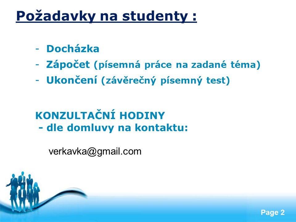 Free Powerpoint Templates Page 2 Požadavky na studenty : -Docházka -Zápočet (písemná práce na zadané téma) -Ukončení (závěrečný písemný test) KONZULTA
