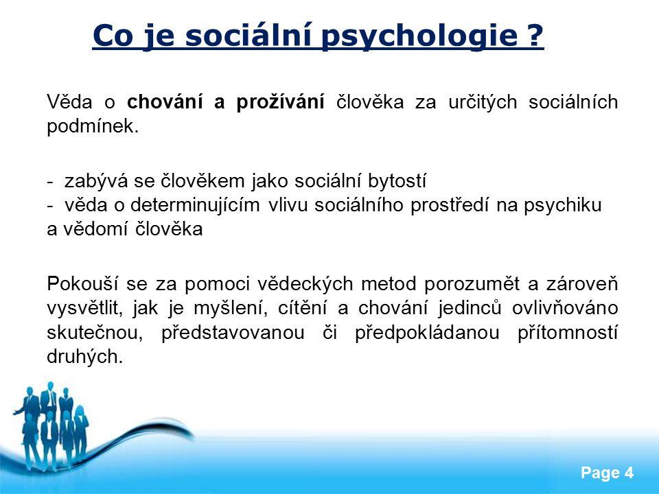 Free Powerpoint Templates Page 4 Co je sociální psychologie ? Věda o chování a prožívání člověka za určitých sociálních podmínek. - zabývá se člověkem