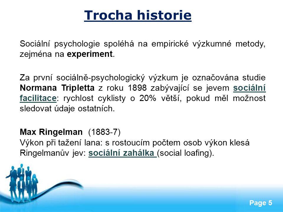 Free Powerpoint Templates Page 5 Trocha historie Sociální psychologie spoléhá na empirické výzkumné metody, zejména na experiment. Za první sociálně-p