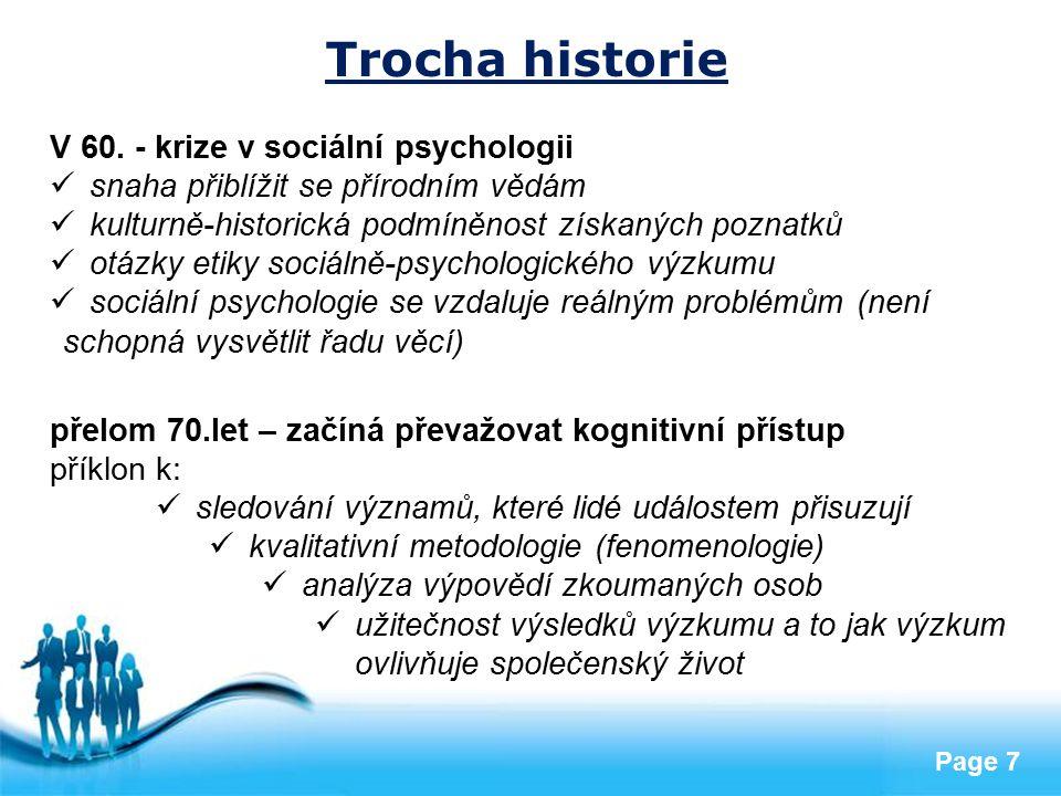 Free Powerpoint Templates Page 7 Trocha historie V 60. - krize v sociální psychologii snaha přiblížit se přírodním vědám kulturně-historická podmíněno