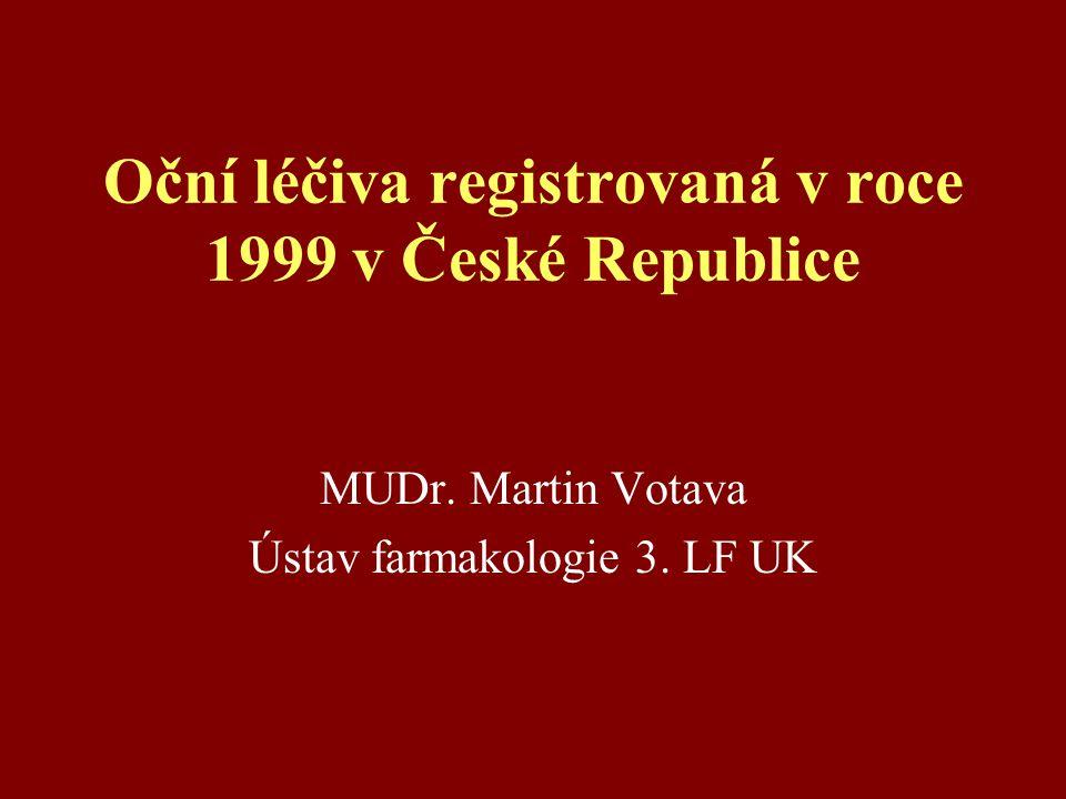 Oční léčiva registrovaná v roce 1999 v České Republice MUDr. Martin Votava Ústav farmakologie 3. LF UK