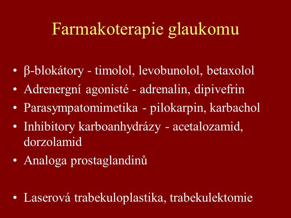 Farmakoterapie glaukomu β-blokátory - timolol, levobunolol, betaxolol Adrenergní agonisté - adrenalin, dipivefrin Parasympatomimetika - pilokarpin, karbachol Inhibitory karboanhydrázy - acetalozamid, dorzolamid Analoga prostaglandinů Laserová trabekuloplastika, trabekulektomie