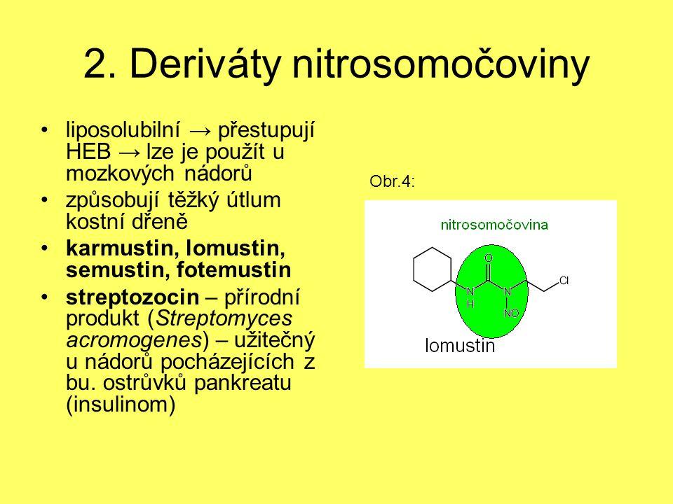 2. Deriváty nitrosomočoviny liposolubilní → přestupují HEB → lze je použít u mozkových nádorů způsobují těžký útlum kostní dřeně karmustin, lomustin,