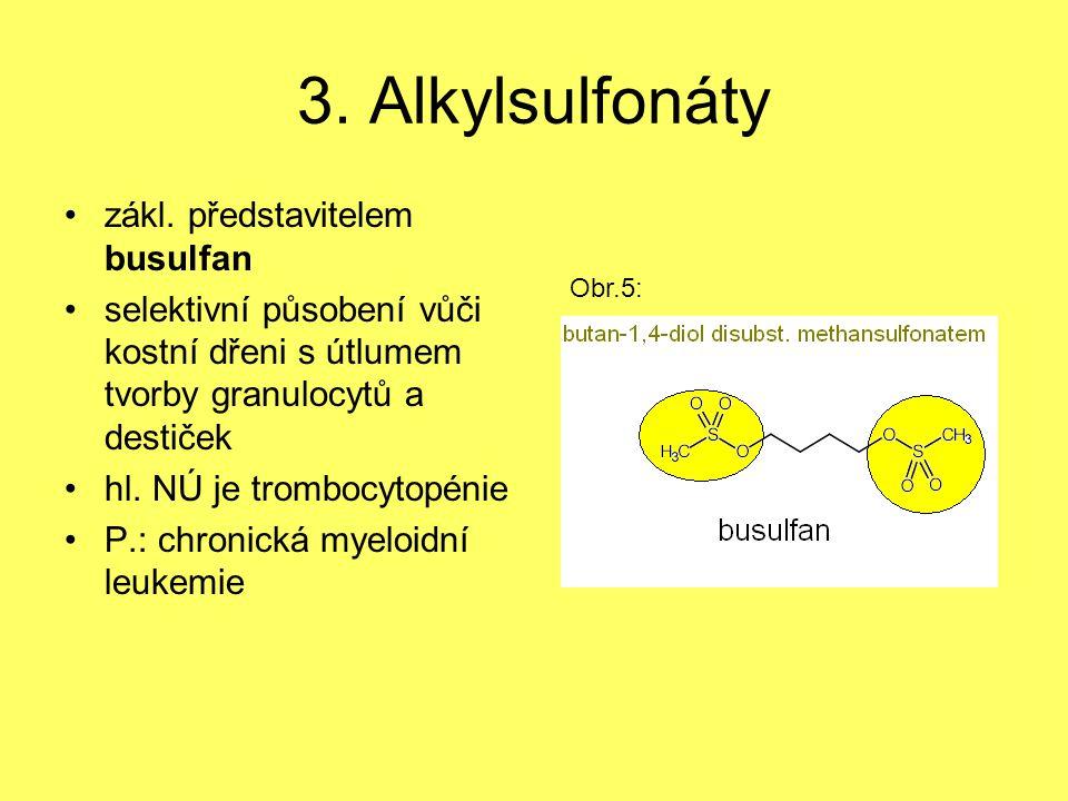 3. Alkylsulfonáty zákl. představitelem busulfan selektivní působení vůči kostní dřeni s útlumem tvorby granulocytů a destiček hl. NÚ je trombocytopéni