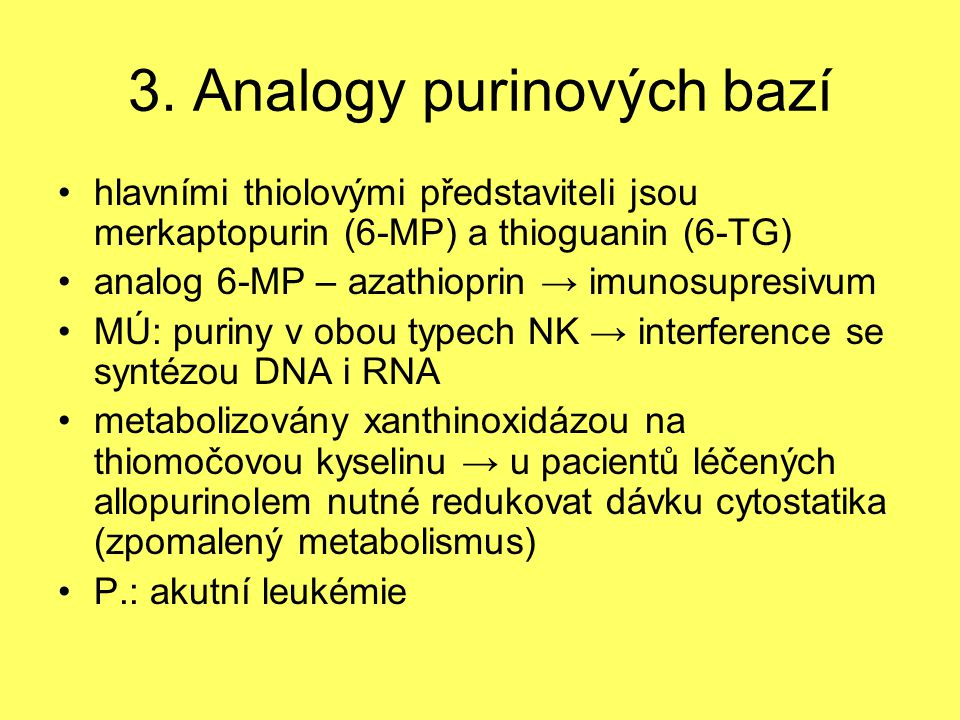 3. Analogy purinových bazí hlavními thiolovými představiteli jsou merkaptopurin (6-MP) a thioguanin (6-TG) analog 6-MP – azathioprin → imunosupresivum