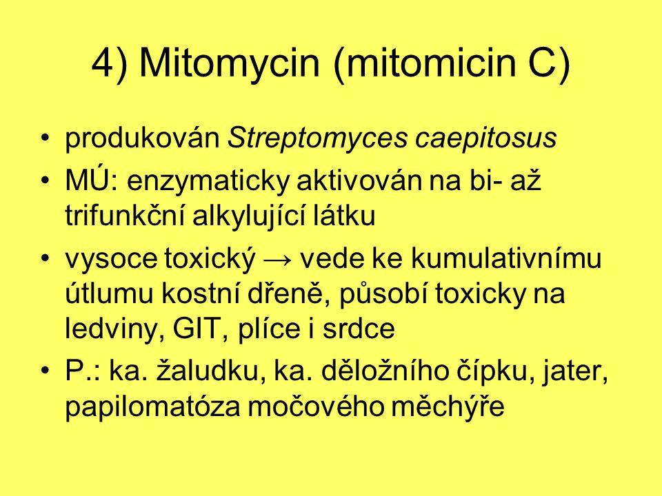 4) Mitomycin (mitomicin C) produkován Streptomyces caepitosus MÚ: enzymaticky aktivován na bi- až trifunkční alkylující látku vysoce toxický → vede ke