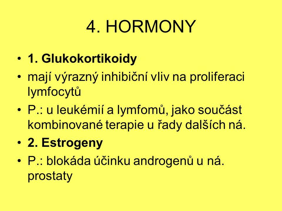 4. HORMONY 1. Glukokortikoidy mají výrazný inhibiční vliv na proliferaci lymfocytů P.: u leukémií a lymfomů, jako součást kombinované terapie u řady d