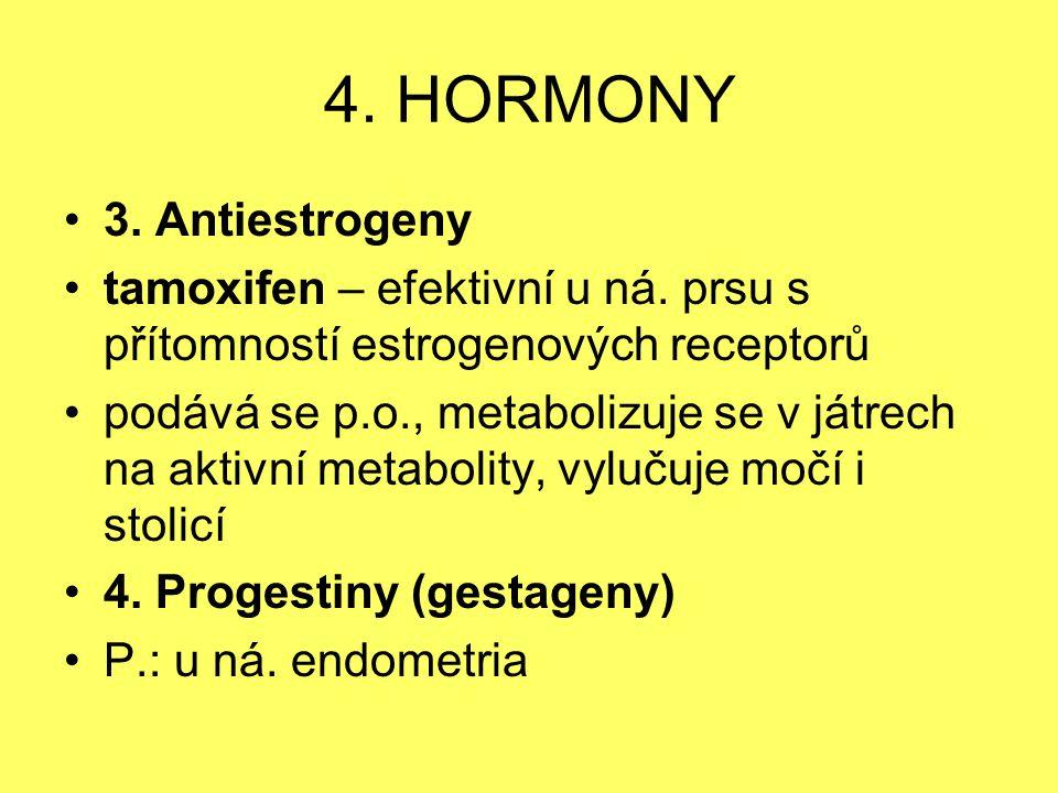 4. HORMONY 3. Antiestrogeny tamoxifen – efektivní u ná. prsu s přítomností estrogenových receptorů podává se p.o., metabolizuje se v játrech na aktivn