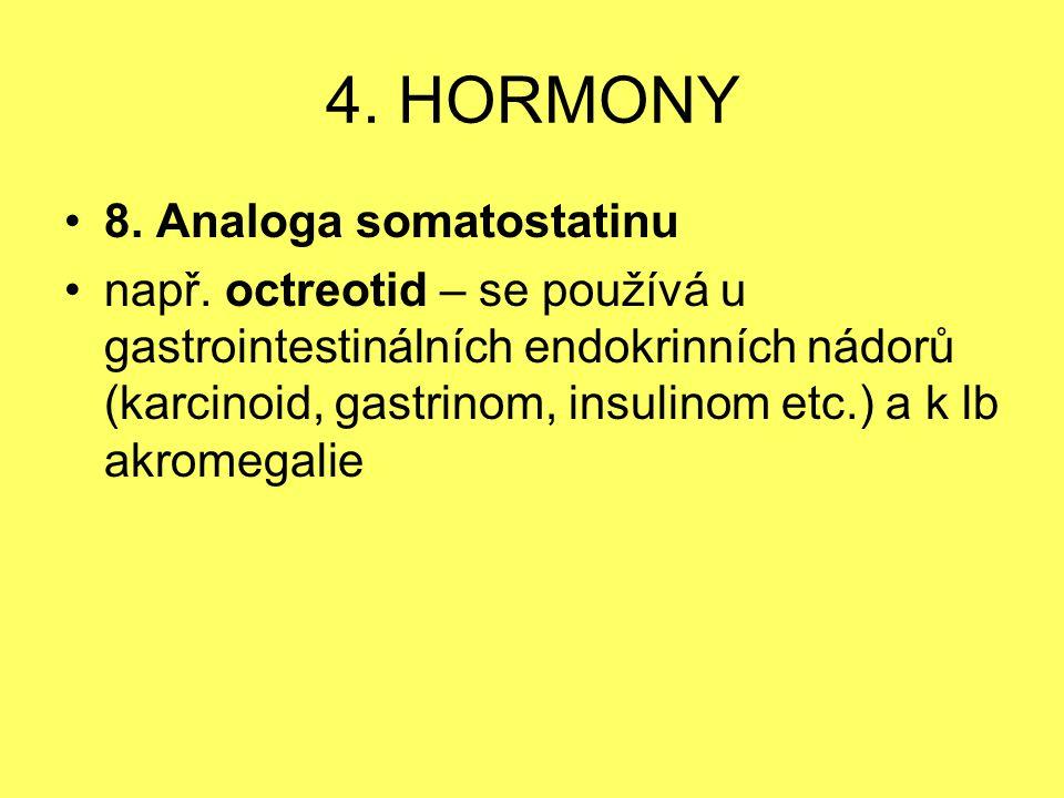 4. HORMONY 8. Analoga somatostatinu např. octreotid – se používá u gastrointestinálních endokrinních nádorů (karcinoid, gastrinom, insulinom etc.) a k
