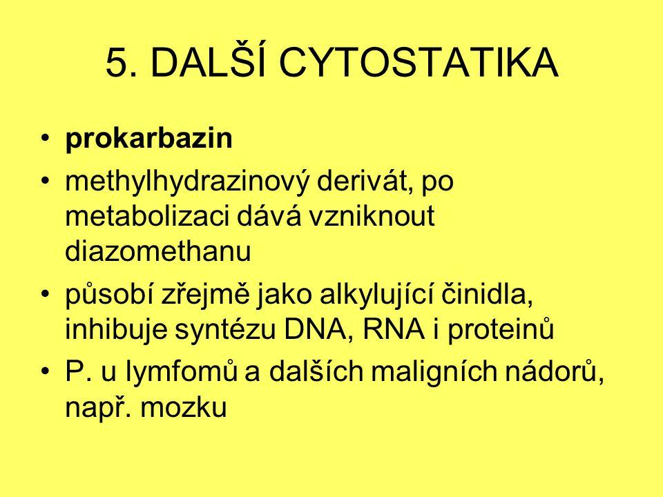 5. DALŠÍ CYTOSTATIKA prokarbazin methylhydrazinový derivát, po metabolizaci dává vzniknout diazomethanu působí zřejmě jako alkylující činidla, inhibuj