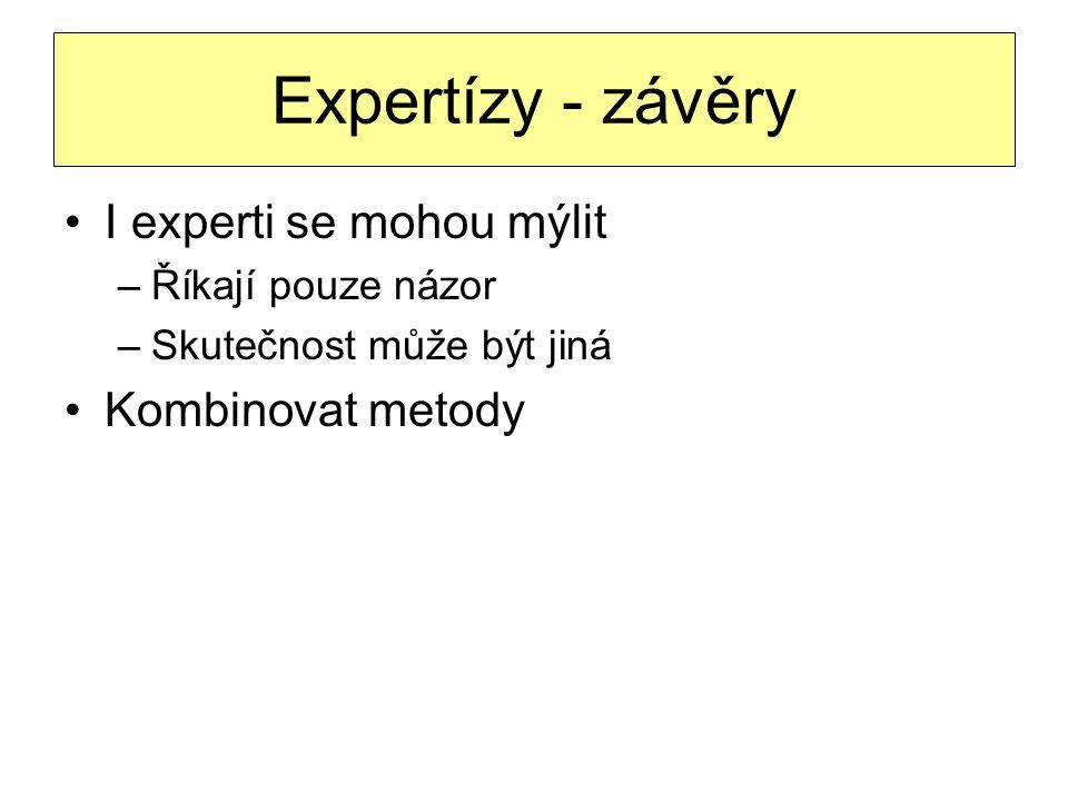 Expertízy - závěry I experti se mohou mýlit –Říkají pouze názor –Skutečnost může být jiná Kombinovat metody