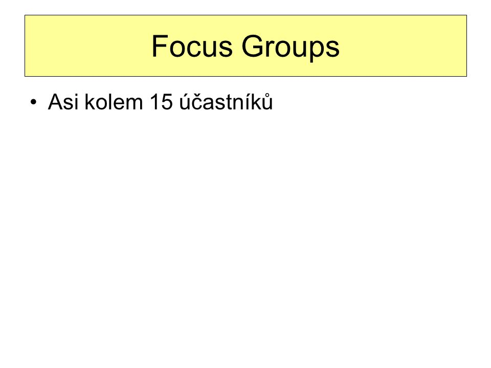 Focus Groups Asi kolem 15 účastníků