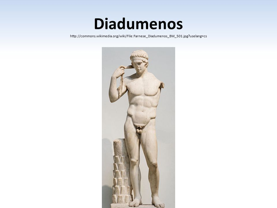 Diadumenos http://commons.wikimedia.org/wiki/File:Farnese_Diadumenos_BM_501.jpg?uselang=cs
