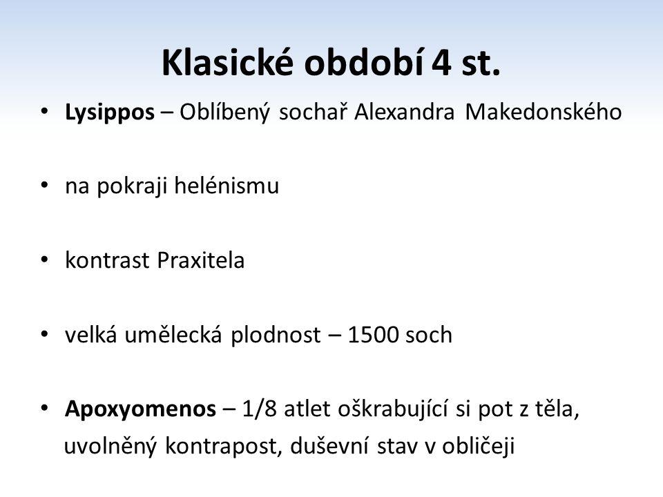 Lysippos – Oblíbený sochař Alexandra Makedonského na pokraji helénismu kontrast Praxitela velká umělecká plodnost – 1500 soch Apoxyomenos – 1/8 atlet