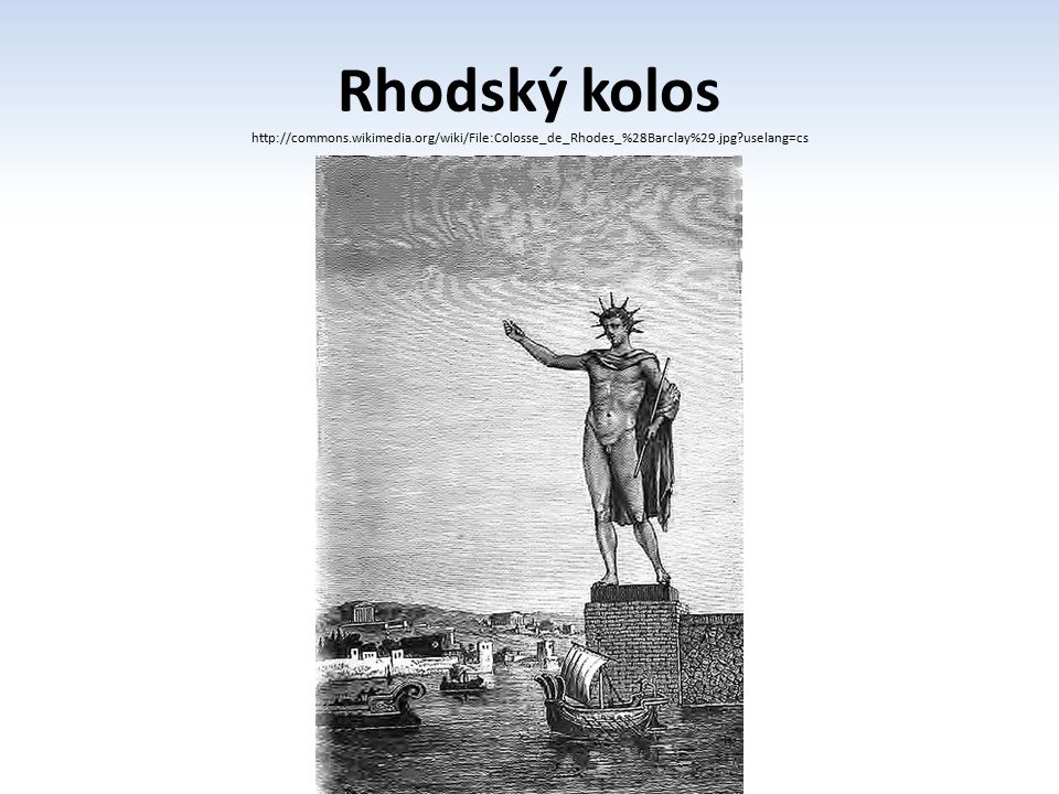 Rhodský kolos http://commons.wikimedia.org/wiki/File:Colosse_de_Rhodes_%28Barclay%29.jpg?uselang=cs