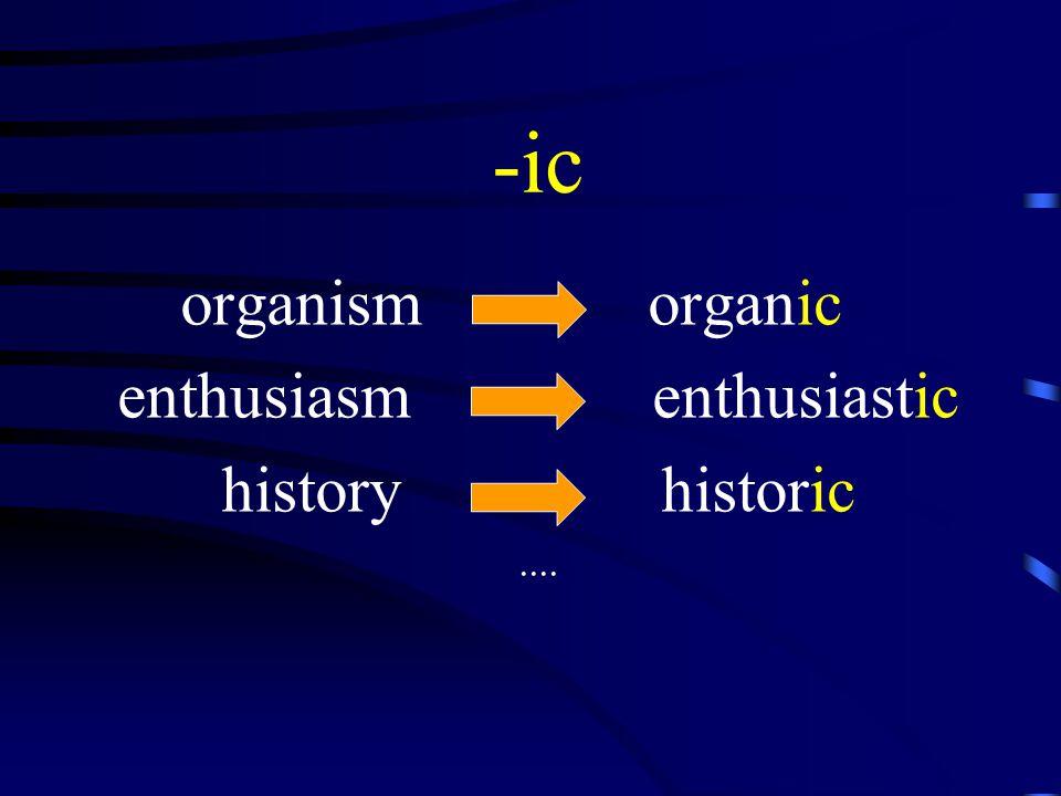 -ic organism organic enthusiasm enthusiastic history historic....