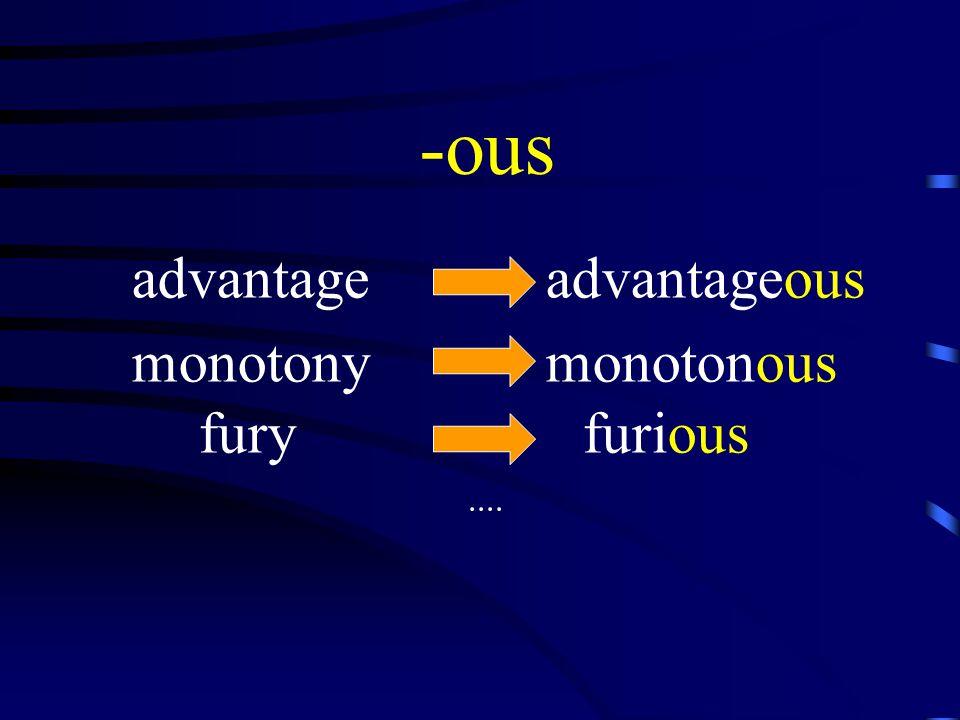 -ous advantage advantageous monotony monotonous furyfurious....