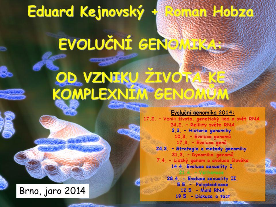 Eduard Kejnovský + Roman Hobza EVOLUČNÍ GENOMIKA: OD VZNIKU ŽIVOTA KE KOMPLEXNÍM GENOMŮM Brno, jaro 2014 Evoluční genomika 2014: 17.2. – Vznik života,
