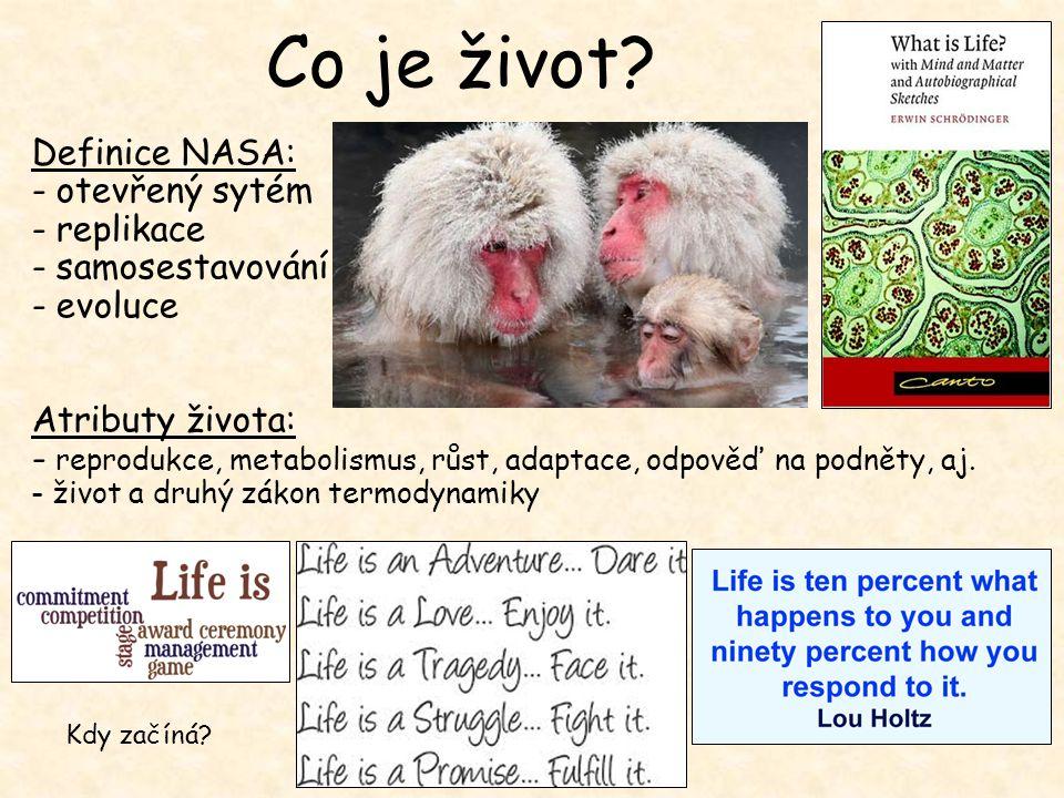 Co je život? Definice NASA: - otevřený sytém - replikace - samosestavování - evoluce Atributy života: - reprodukce, metabolismus, růst, adaptace, odpo