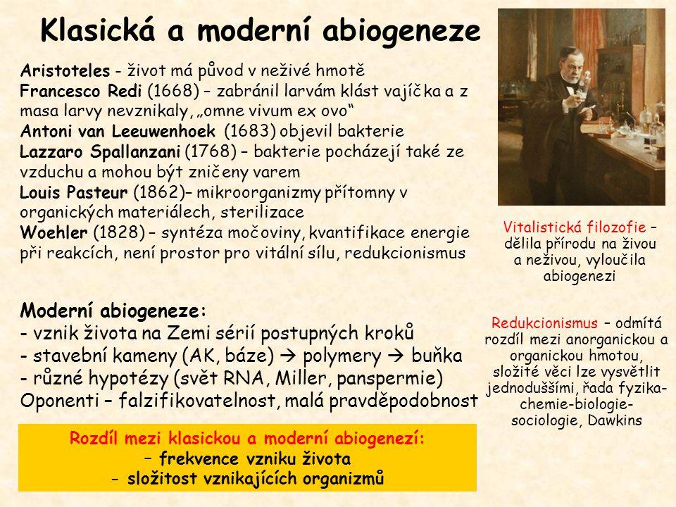 Klasická a moderní abiogeneze Aristoteles - život má původ v neživé hmotě Francesco Redi (1668) – zabránil larvám klást vajíčka a z masa larvy nevznik