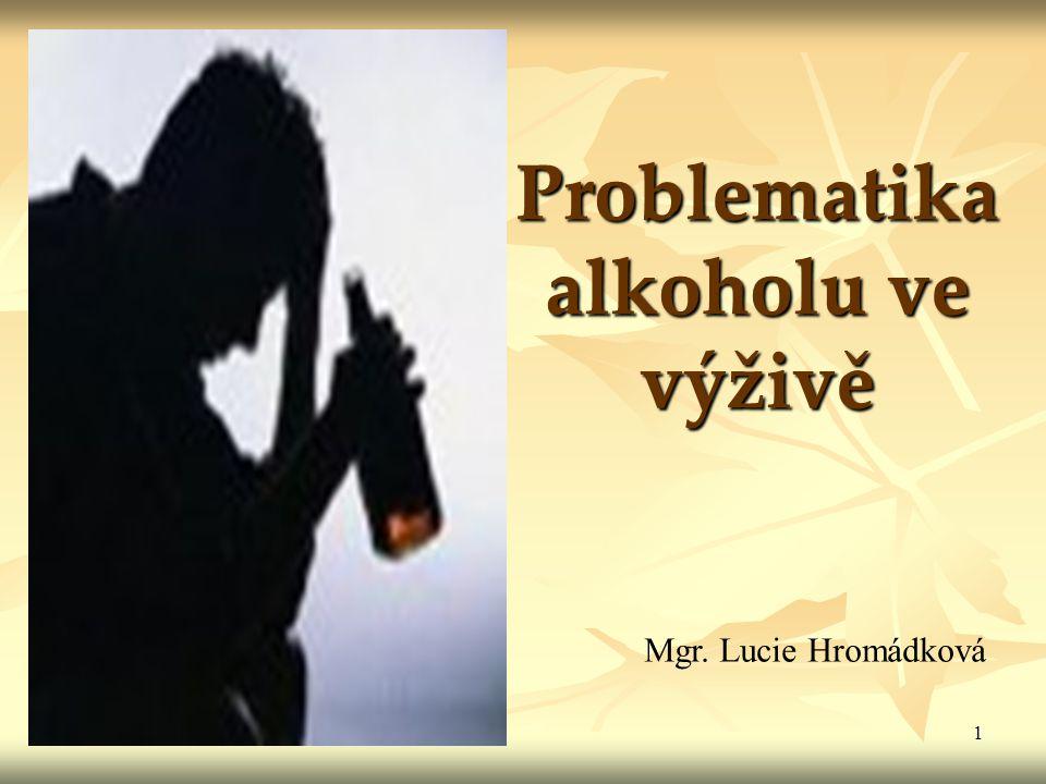 1 Problematika alkoholu ve výživě Mgr. Lucie Hromádková