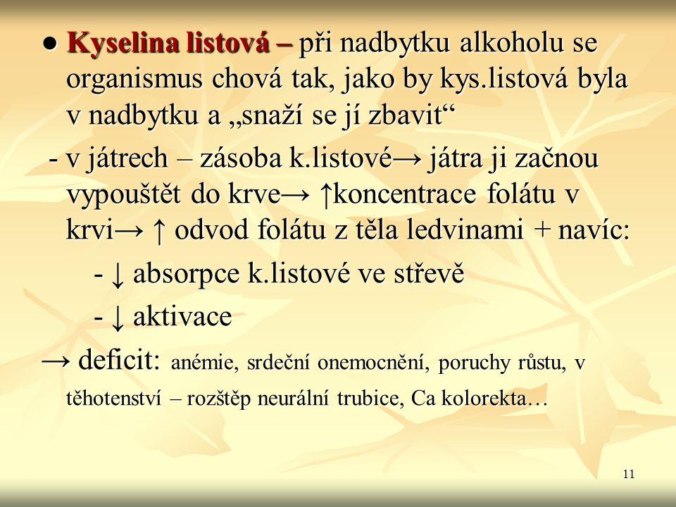 """11 ● Kyselina listová – při nadbytku alkoholu se organismus chová tak, jako by kys.listová byla v nadbytku a """"snaží se jí zbavit"""" - v játrech – zásoba"""