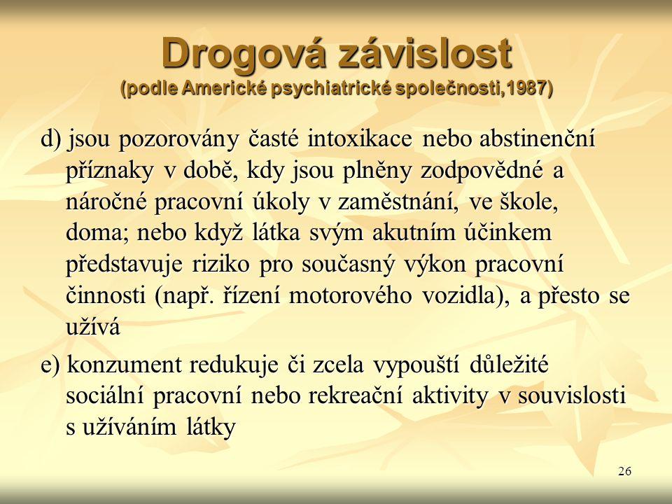 26 Drogová závislost (podle Americké psychiatrické společnosti,1987) d) jsou pozorovány časté intoxikace nebo abstinenční příznaky v době, kdy jsou pl