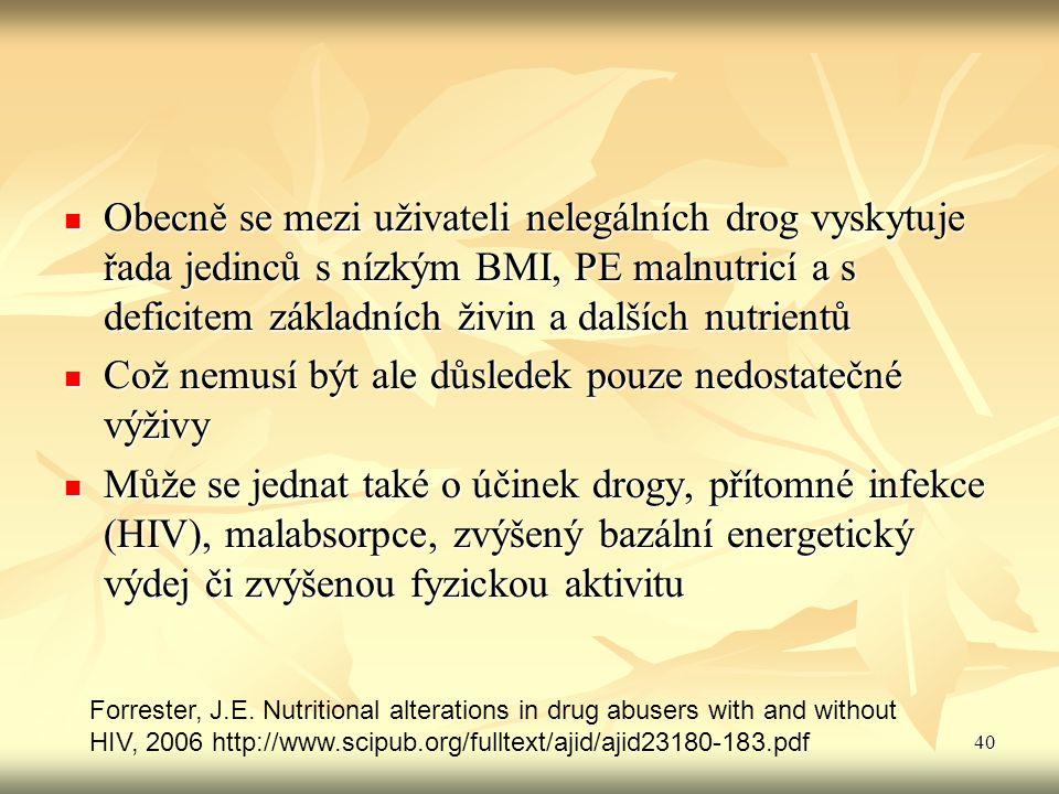 40 Obecně se mezi uživateli nelegálních drog vyskytuje řada jedinců s nízkým BMI, PE malnutricí a s deficitem základních živin a dalších nutrientů Obe