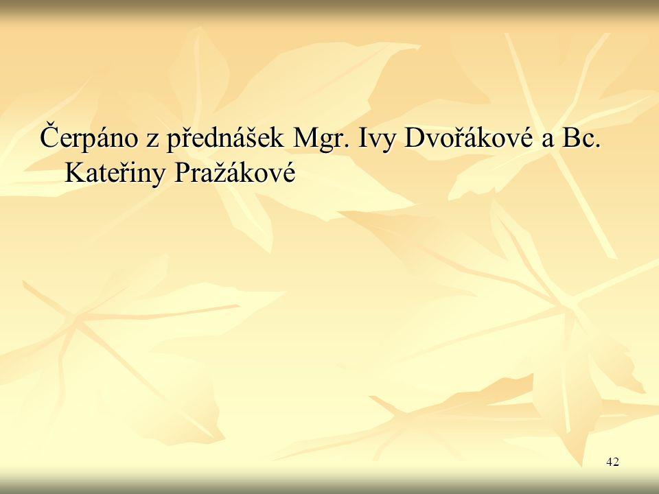 42 Čerpáno z přednášek Mgr. Ivy Dvořákové a Bc. Kateřiny Pražákové