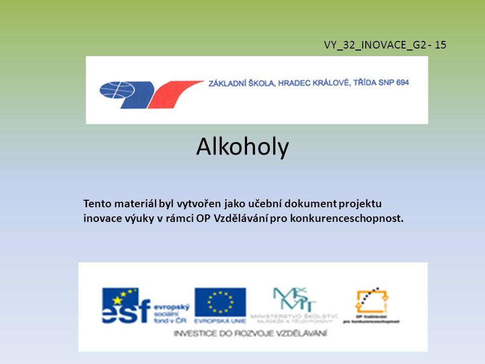 Alkoholy VY_32_INOVACE_G2 - 15 Tento materiál byl vytvořen jako učební dokument projektu inovace výuky v rámci OP Vzdělávání pro konkurenceschopnost.