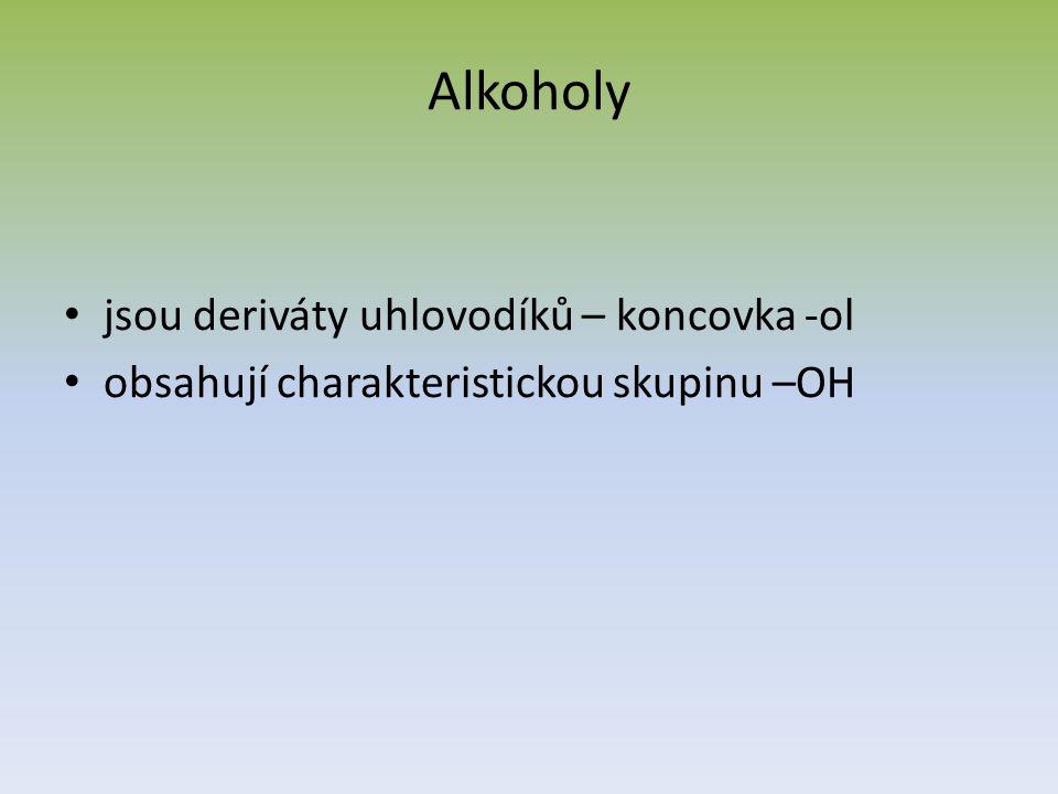 Alkoholy jsou deriváty uhlovodíků – koncovka -ol obsahují charakteristickou skupinu –OH