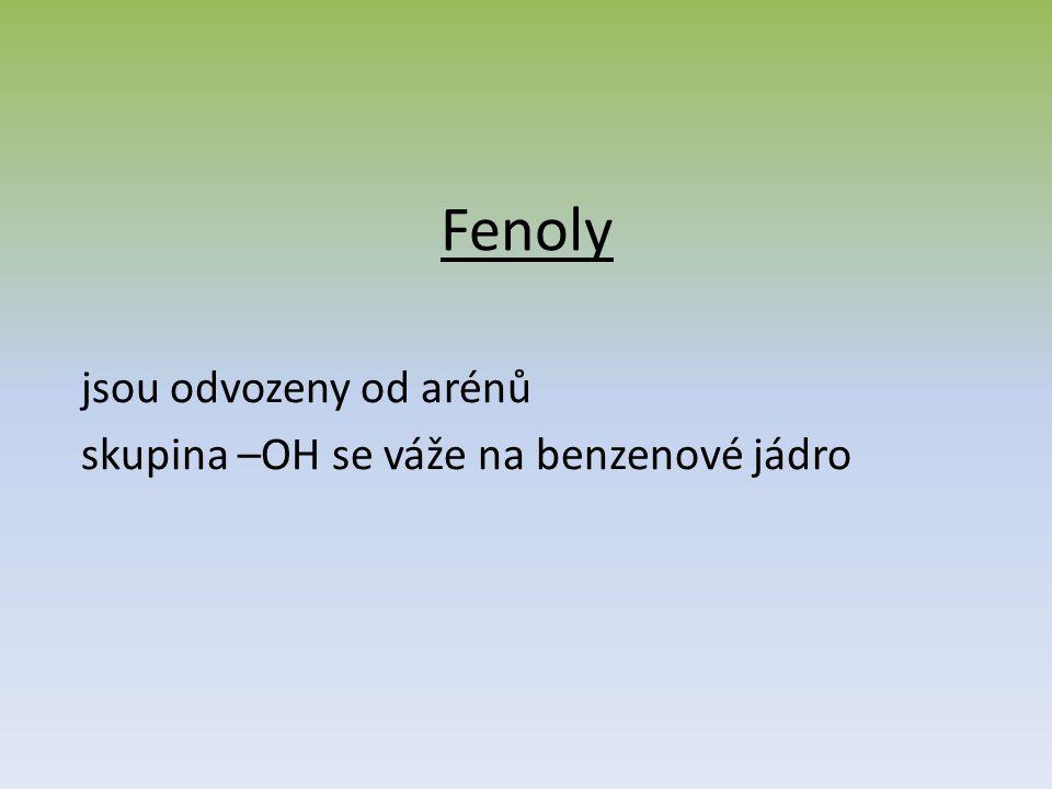 Fenoly jsou odvozeny od arénů skupina –OH se váže na benzenové jádro