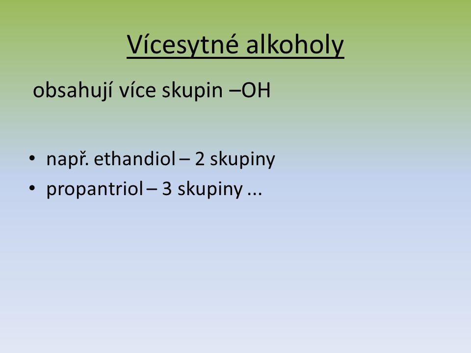 Vícesytné alkoholy např. ethandiol – 2 skupiny propantriol – 3 skupiny... obsahují více skupin –OH