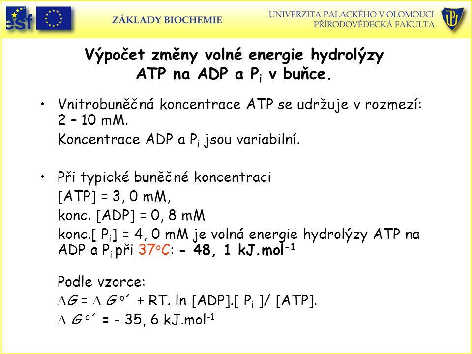 Výpočet změny volné energie hydrolýzy ATP na ADP a P i v buňce. Vnitrobuněčná koncentrace ATP se udržuje v rozmezí: 2 – 10 mM. Koncentrace ADP a P i j
