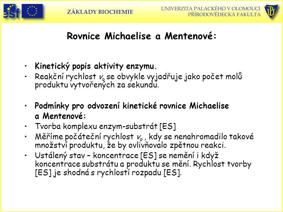 Rovnice Michaelise a Mentenové: Kinetický popis aktivity enzymu. Reakční rychlost v o se obvykle vyjadřuje jako počet molů produktu vytvořených za sek