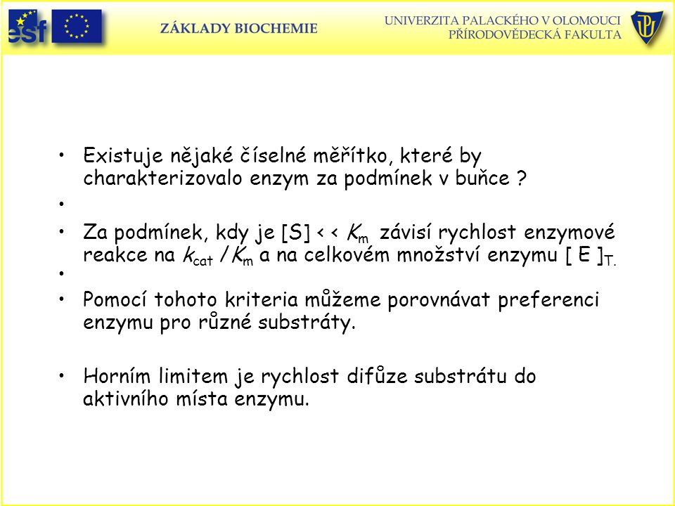 Existuje nějaké číselné měřítko, které by charakterizovalo enzym za podmínek v buňce ? Za podmínek, kdy je [S] < < K m závisí rychlost enzymové reakce