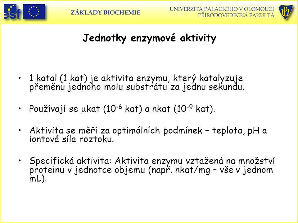Jednotky enzymové aktivity 1 katal (1 kat) je aktivita enzymu, který katalyzuje přeměnu jednoho molu substrátu za jednu sekundu. Používají se  kat (1
